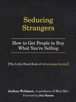 Seducing Strangers: How to Get People to Buy What Youre Selling. the Little Black Book of Advertising Secrets (Paperback)
