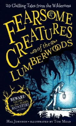 Fearsome Creatures of the Lumberwoods: 20 Chilling Tales from the Wilderness (Hardcover)