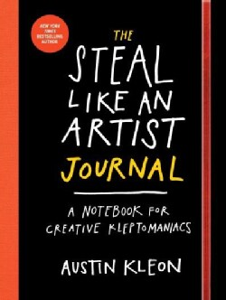 The Steal Like an Artist Journal: A Notebook for Creative Kleptomaniacs (Notebook / blank book)