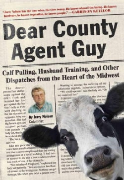 Dear County Agent Guy: Calf Pulling, Husband Training, and Other Dispatches from the Heart of the Midwest (Hardcover)