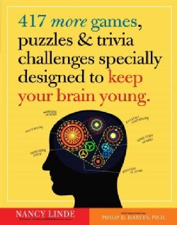 417 More Games, Puzzles & Trivia Challenges Specially Designed to Keep Your Brain Young (Paperback)