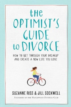 The Optimist's Guide to Divorce: How to Get Through Your Breakup and Create a New Life You Love (Paperback)