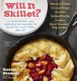 Will It Skillet?: 53 Irresistible and Unexpected Recipes to Make in a Cast-Iron Skillet (Paperback)