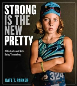 Strong Is the New Pretty: A Celebration of Girls Being Themselves (Paperback)