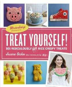 Treat Yourself!: How to Make 93 Ridiculously Fun No-bake Crispy Rice Treats (Paperback)