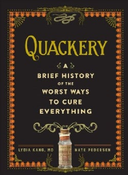 Quackery: A Brief History of the Worst Ways to Cure Everything (Hardcover)