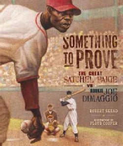 Something to Prove: The Great Satchel Paige Vs. Rookie Joe Dimaggio (Hardcover)