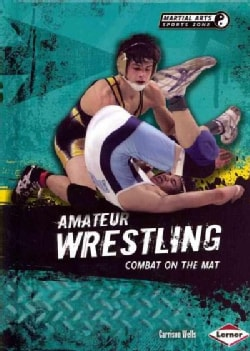 Amateur Wrestling: Combat on the Mat (Hardcover)
