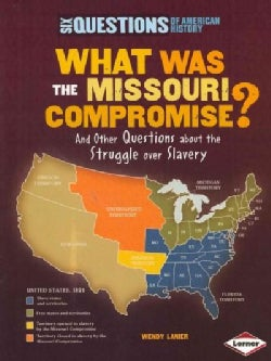 What Was the Missouri Compromise?: And Other Questions About the Struggle over Slavery (Paperback)