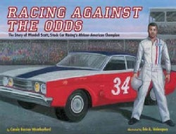 Racing Against the Odds: The Story of Wendell Scott, Stock Car Racing's African-american Champion (Hardcover)