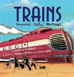 Trains: Steaming! Pulling! Huffing! (Paperback)