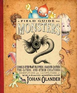 A Field Guide to Monsters: Googly-Eyed Wart Floppers, Shadows-Casters, Toe-Eaters, and Other Creatures (Paperback)