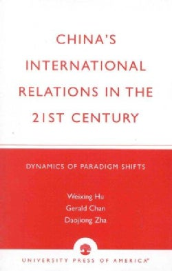 China's International Relations in the 21st Century Dynamics of Paradigm Shifts: Dynamics of Paradigm Shifts (Paperback)