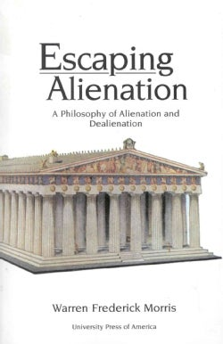 Escaping Alienation: A Philosophy of Alienation and Dealienation (Paperback)