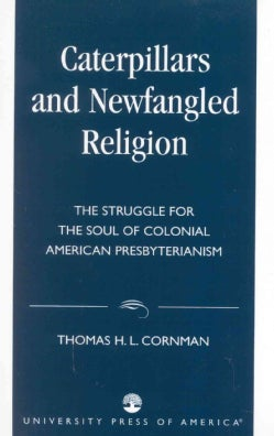 Caterpillars and Newfangled Religion: The Struggle for the Soul of Colonial American Presbyterianism (Paperback)