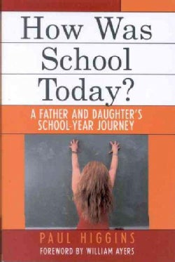 How Was School Today?: A Father And Daughter's School-year Journey (Paperback)