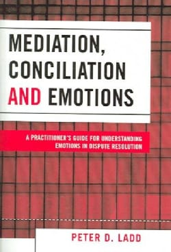 Mediation, Conciliation, And Emotions: A Practitioner's Guide for Understanding Emotions in Dispute Resolution (Paperback)