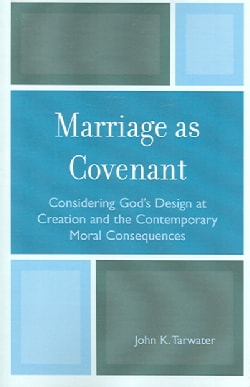 Marriage As Covenant: Considering God's Design at Creation And the Contemporary Moral Consequences (Paperback)