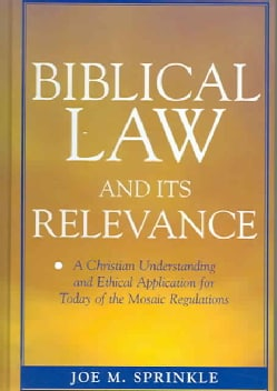 Biblical Law And Its Relevance: A Christian Understanding And Ethical Application for Today of the Mosaic Regulat... (Hardcover)
