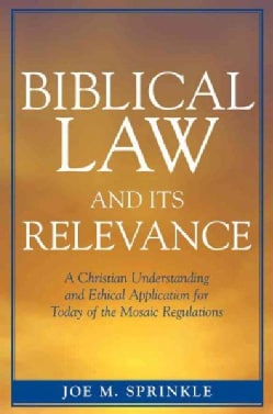 Biblical Law And Its Relevance: A Christian Understanding And Ethical Application for Today of the Mosaic Regulat... (Paperback)
