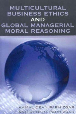 Multicultural Business Ethics And Global Managerial Moral Reasoning (Paperback)