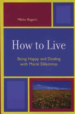 How to Live: Being Happy And Dealing With Moral Dilemmas (Paperback)
