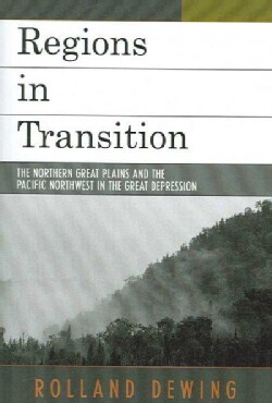 Regions in Transition: The Northern Great Plains and the Pacific Northwest in the Great Depression (Paperback)