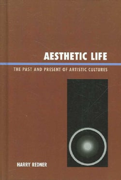 Aesthetic Life: The Past and Present of Artistic Cultures (Hardcover)