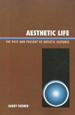 Aesthetic Life: The Past and Present of Artistic Cultures (Paperback)