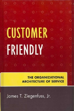 Customer Friendly: The Organizational Architecture of Service (Hardcover)