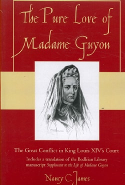 The Pure Love of Madame Guyon: The Great Conflict in King Louis XIV's Court (Paperback)