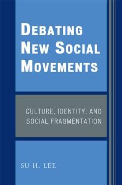 Debating New Social Movements: Culture, Identity, and Social Fragmentation (Paperback)