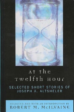 At the Twelfth Hour: Selected Short Stories of Joseph A. Altsheler (Hardcover)