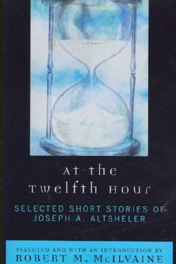 At the Twelfth Hour: Selected Short Stories of Joseph A. Altsheler (Paperback)