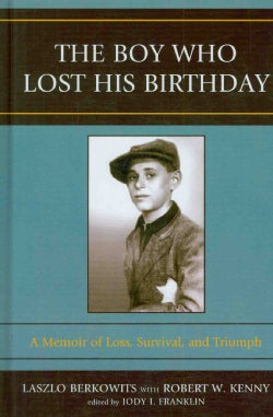 The Boy Who Lost His Birthday: A Memoir of Loss, Survival, and Triumph (Hardcover)