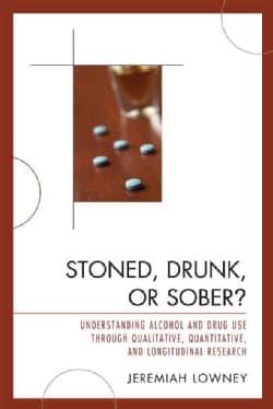 Stoned, Drunk, or Sober?: Understanding Alcohol and Drug Use Through Qualitative, Quantitative, and Longitudinal ... (Paperback)