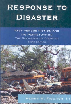 Response to Disaster: Fact Versus Fiction and Its Perpetuation, the Sociology of Disaster (Paperback)