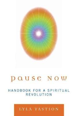 Pause Now: Handbook for a Spiritual Revolution (Paperback)