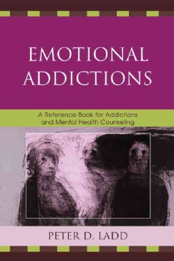 Emotional Addictions: A Reference Book for Addictions and Mental Health Counseling (Paperback)