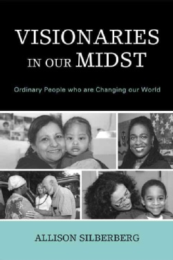 Visionaries in Our Midst: Ordinary People Who Are Changing Our World (Hardcover)