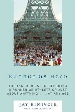Runner As Hero: The Inner Quest of Becoming an Athlete or Just About Anything…at Any Age (Paperback)