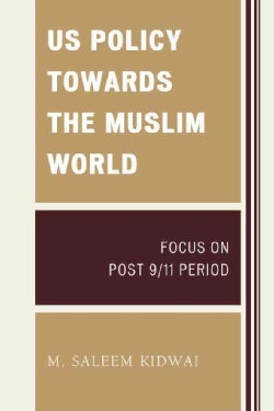 US Policy Towards The Muslim World: Focus on Post 9/11 Period (Paperback)