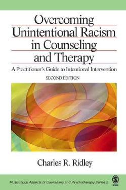 Overcoming Unintentional Racism In Counseling And Therapy: A Practitioner's Guide To Intentional Intervention (Hardcover)