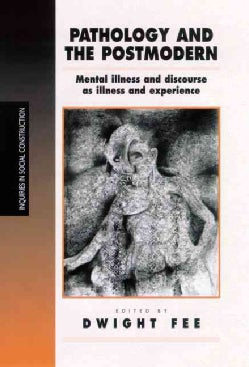 Pathology and the Postmodern: Mental Illness As Discourse and Experience (Paperback)
