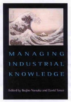 Managing Industrial Knowledge: Creation, Transfer and Utilization (Hardcover)