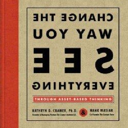 Change the Way You See Everything: Through Asset-Based Thinking (Hardcover)