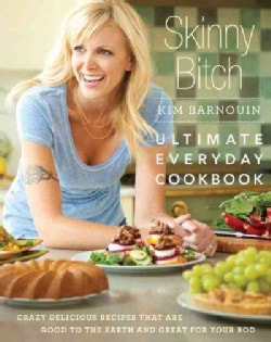 Skinny Bitch: Ultimate Everyday Cookbook (Hardcover)