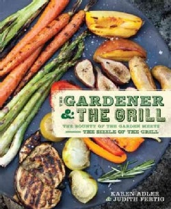 The Gardener & the Grill: The Bounty of the Garden Meets the Sizzle of the Grill (Paperback)