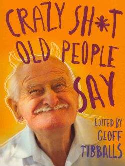 Crazy Sh*t Old People Say (Paperback)