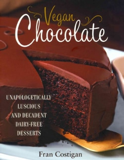 Vegan Chocolate: Unapologetically Luscious and Decadent Dairy-Free Desserts (Hardcover)